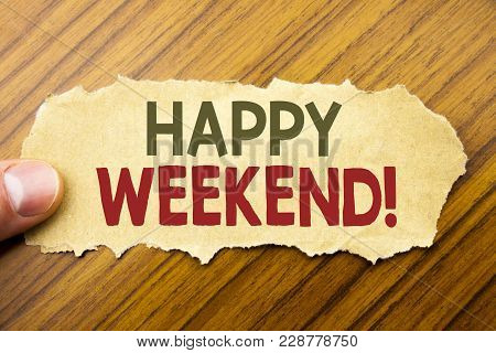 Writing Text Showing Heppy Weekend . Business Concept For Weekend Message Written On Note Paper On W
