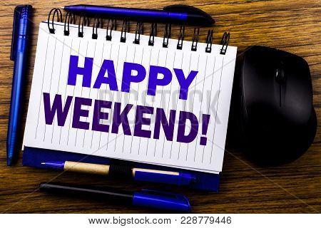 Handwritten Text Showing Heppy Weekend . Business Concept For Weekend Message Written On Notebook Bo
