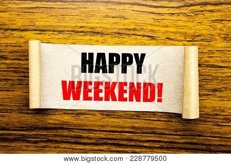 Hand Writing Text Caption Inspiration Showing Heppy Weekend . Business Concept For Weekend Message W