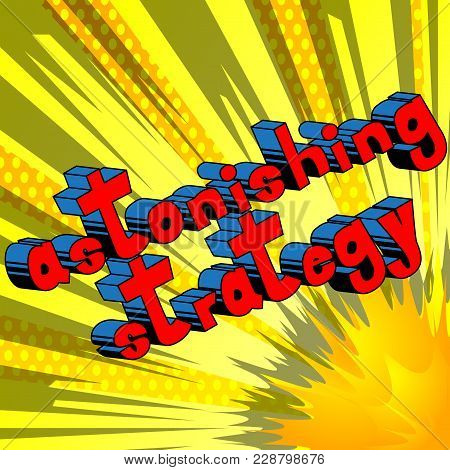 Astonishing Strategy - Comic Book Style Phrase On Abstract Background.