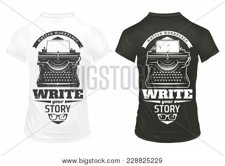 Vintage Writer Prints Template With Inscriptions Typewriter And Eyeglasses On Black And White Shirts