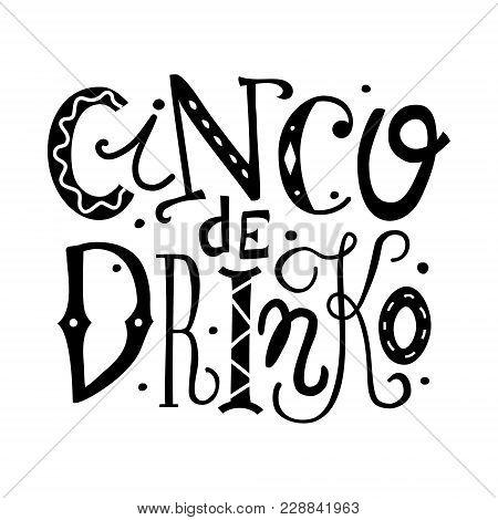 Cinco De Drinko Hand Drawn Lettering Illustration. Funny Isolated Black And Whte Quote For The Mexic