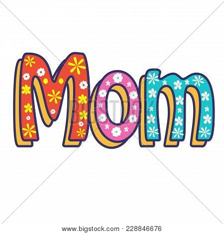 Mom, Written In Letters, White Background And Colored Lettering. Cute Colored Vector Invitation For