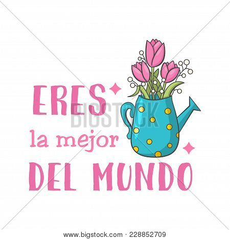 You Are The Best In The World. Spanish Mothers Day Greeting. Sweet Floral Message With Happy Wishes,