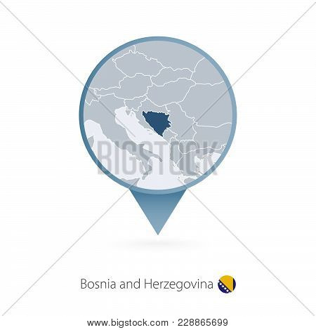 Map Pin With Detailed Map Of Bosnia And Herzegovina And Neighboring Countries.