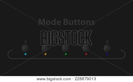 Black Buttons With Leds. Set Of Buttons, Select Mode. Five Mode Buttons With Colored Lights.