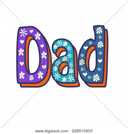 Dad Handwritten Calligraphy Text. White Background And Colored Lettering. Cute Colored Vector Invita