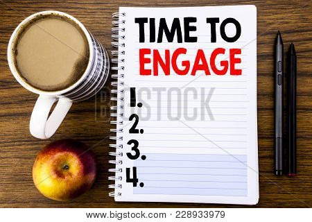 Handwritten Text Showing Time To Engage. Business Concept For Engagement Involvement Written On Note