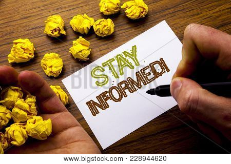 Word, Writing Stay Informed. Concept For Be Awareness Or Awake Written On Notebook Note Paper On Woo