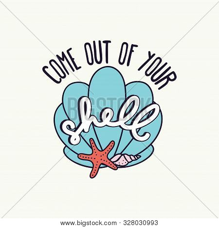 Come Out Of Your Shell Inspirational Card Vector Illustration. Positive Phrase And Starfish Symbol I