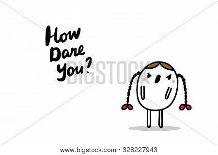 How Dare You Greta Thunberg Shouting Hand Drawn Vector Illustration In Cartoon Comic Style