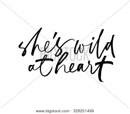 She Is Wild At Heart Ink Pen Handwritten Lettering. Grunge Brushstroke Quote Isolated Vector Calligr