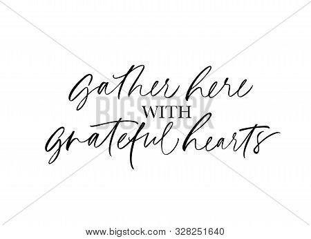 Gather Here With Grateful Heart Handwritten Lettering. Grunge Ink Pen Quote Isolated Vector Calligra