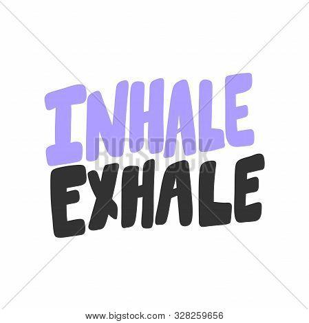 Inhale Exhale. Sticker For Social Media Content. Vector Hand Drawn Illustration Design.