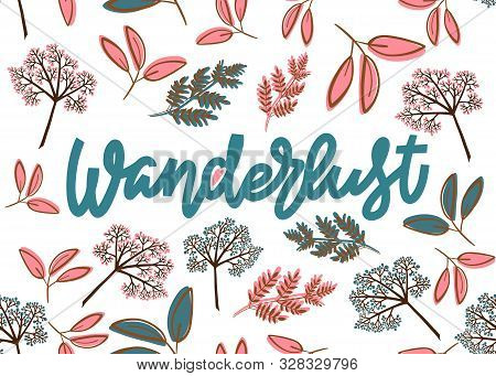 Wanderlust. Hand Drawn Lettering Postcard Template In Pastel Pink Blue And Sepia Colors. Floral Elem