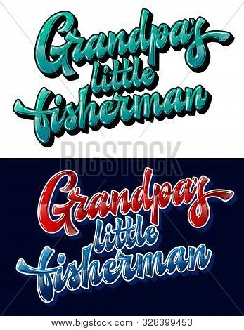Grandpas Little Fisherman - Set Of Hand Drawn Lettering Phrase. Funny Family Look Design Element. Co