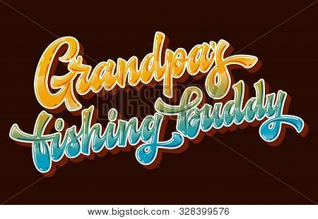 Grandpas Fishing Buddy - Hand Drawn Lettering Phrase. Bright Colorfull Quote For Family Look Design.
