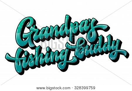 Grandpas Fishing Buddy - Hand Drawn Lettering Phrase. Brignt Colorfull Quote For Family Look Design.