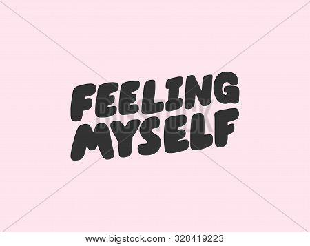 Feeling Myself. Sticker For Social Media Content. Vector Hand Drawn Illustration Design.