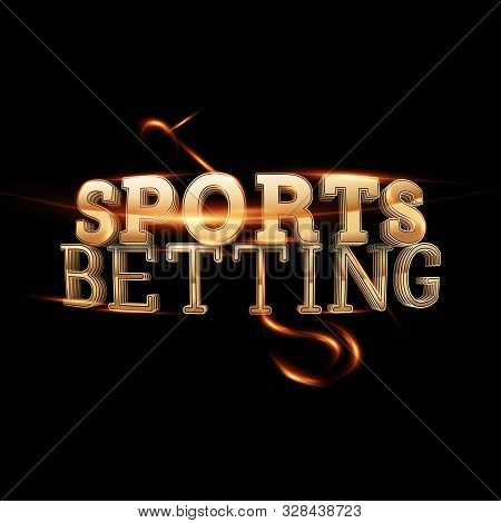 Gold Lettering Sports Betting On A Dark Background. Bets, Sports Betting, Watch Sports And Bet. 3D D