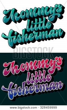 Modern Free Style Vector Lettering Illustration Set - Mommys Little Fisherman. Bright Glossy Effect