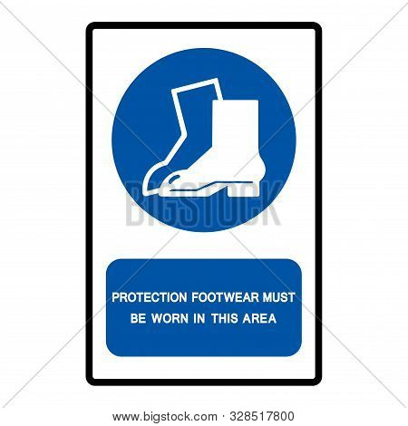 Protection Footwear Must Be Worn In This Area Symbol Sign Isolate On White Background,vector Illustr