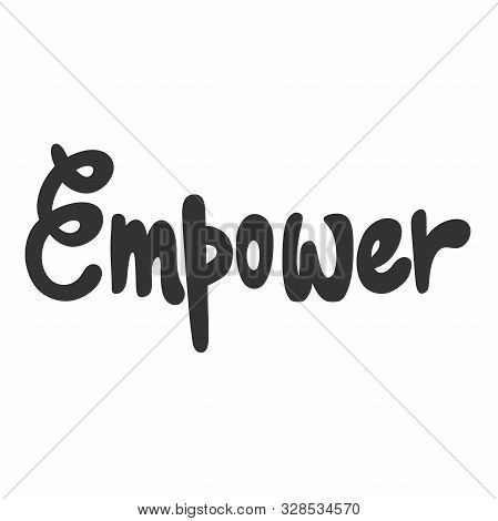 Empower. Vector Hand Drawn Illustration Sticker With Cartoon Lettering. Good As A Sticker, Video Blo