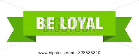 Be Loyal Ribbon. Be Loyal Isolated Sign