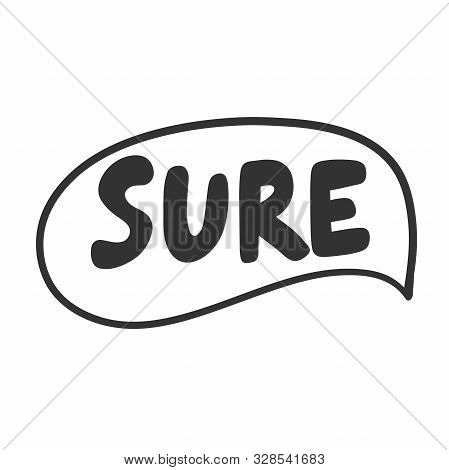 Sure. Vector Hand Drawn Illustration Sticker With Cartoon Lettering. Good As A Sticker, Video Blog C
