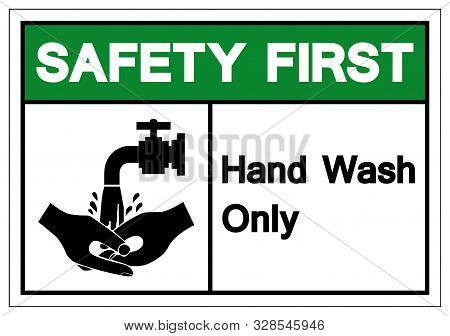 Safety First Hand Wash Only Symbol Sign, Vector Illustration, Isolated On White Background Label .ep
