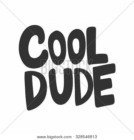 Cool Dude. Vector Hand Drawn Illustration Sticker With Cartoon Lettering. Good As A Sticker, Video B
