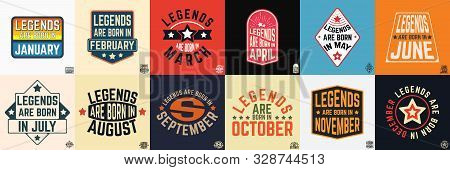 Legends Are Born In Various Months Vintage Typography Set. Design For The Badge, Tee Stamp, Applique