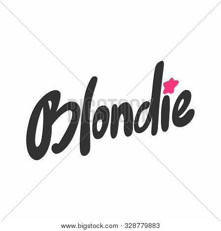 Blondie. Vector Hand Drawn Illustration With Cartoon Lettering. Good As A Sticker, Video Blog Cover,