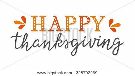 Happy Thanksgiving Unique Hand Lettering Isolated On White Background. Hand Drawn Text For Greeting