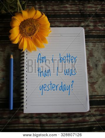Inspiratonal Motivational Quote - Am I Better Than I Was Yesterday.  Notes On White Paper Notebook W