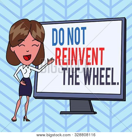 Writing note showing Do Not Reinvent The Wheel. Business photo showcasing stop duplicating a basic method previously done White Female in Standing Pointing Blank Screen Whiteboard Presentation. poster