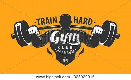 Gym Club Logo Or Emblem. Bodybuilding, Fitness Concept. Lettering Vector Illustration