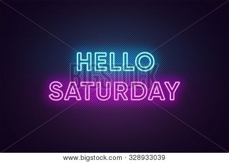 Neon Text Of Hello Saturday. Greeting Banner, Poster With Glowing Neon Inscription For Saturday With