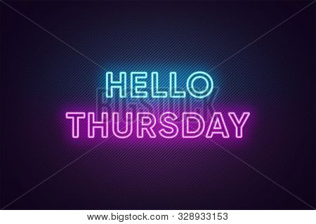 Neon Text Of Hello Thursday. Greeting Banner, Poster With Glowing Neon Inscription For Thursday With