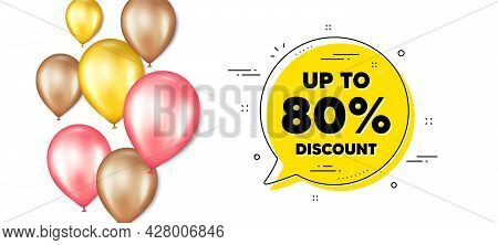 Up To 80 Percent Discount. Balloons Promotion Banner With Chat Bubble. Sale Offer Price Sign. Specia