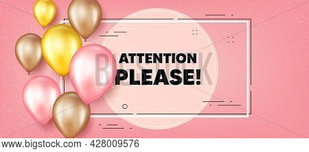 Attention Please Text. Balloons Frame Promotion Banner. Special Offer Sign. Important Information Sy