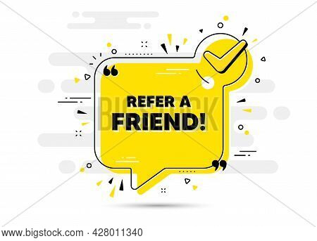 Refer A Friend Text. Check Mark Chat Bubble Banner. Referral Program Sign. Advertising Reference Sym