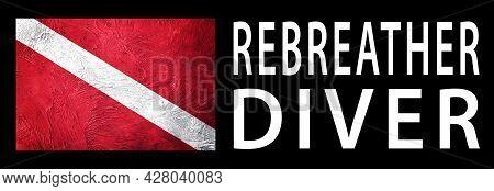 Rebreather Diver, Diver Down Flag, Scuba Flag, Scuba Diving