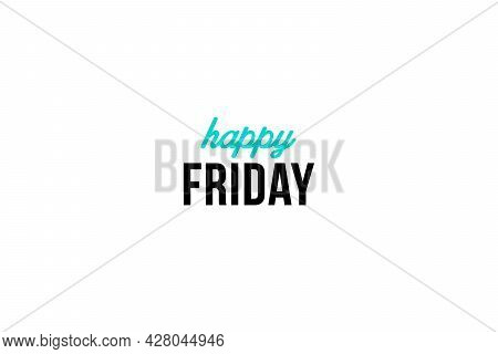 Happy Friday. Day Of The Week. Weekly Calendar Day On Black Background, Poster Or Banner. Inspiratio