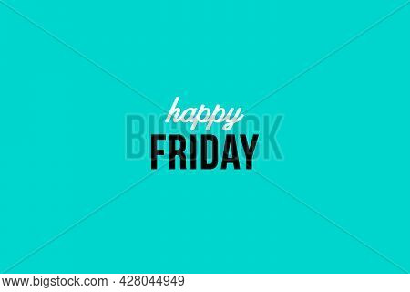Happy Friday. Day Of The Week. Weekly Calendar Day On Blue Background, Poster Or Banner. Inspiration