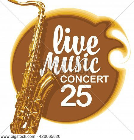 Vector Poster For Live Music Concert With A Golden Saxophone And Calligraphic Inscription. Suitable