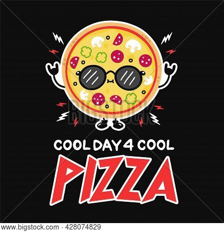 Cute Funny Pizza In Sunglasses. Cool Day For Cool Pizza Slogan Quote Poster. Vector Hand Drawn Carto