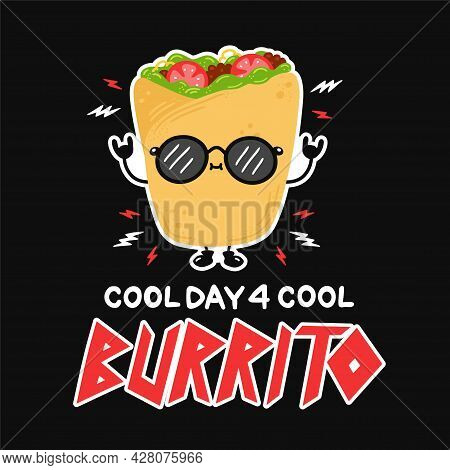 Cute Funny Burrito In Sunglasses. Cool Day For Cool Burrito Slogan Quote Poster. Vector Hand Drawn C