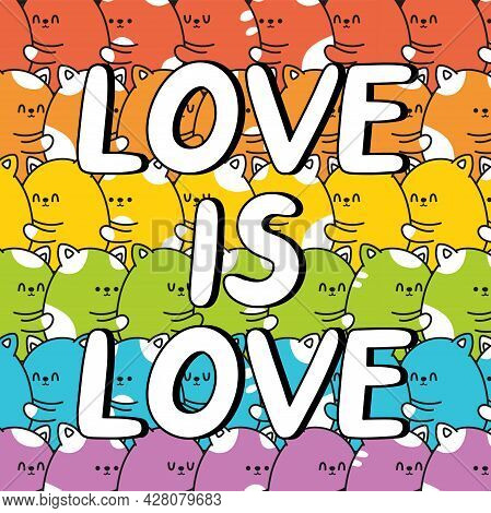 Love Is Love Quote Slogan. Cute Funny Rainbow Animal Cats Kitties Hugs Background. Vector Doodle Car