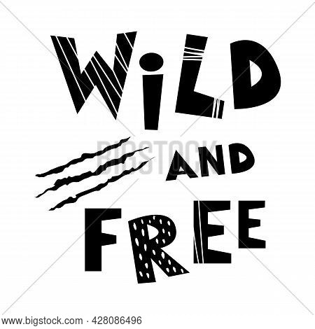 Wild And Free Lettering In Scandi Style With Claw Scratches. Typographic Phrase Handwritten.